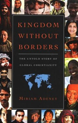 Kingdom Without Borders: The Untold Story of Global Christianity  -     By: Miriam Adeney