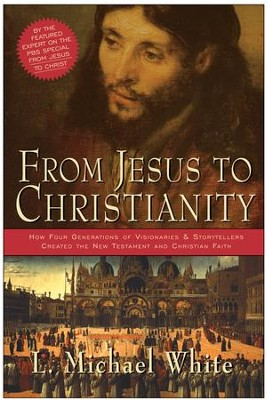 From Jesus to Christianity: How Four Generations of Visionaries & Storytellers Created the New Testament and Christian Faith - eBook  -     By: L. Michael White