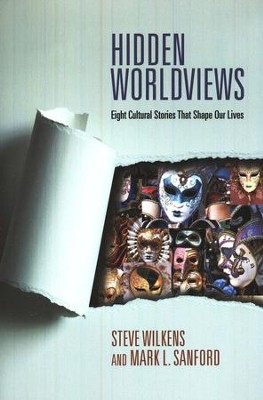 Hidden Worldviews: Eight Cultural Stories That Shape Our Lives  -     By: Steve Wilkens, Mark L. Sanford