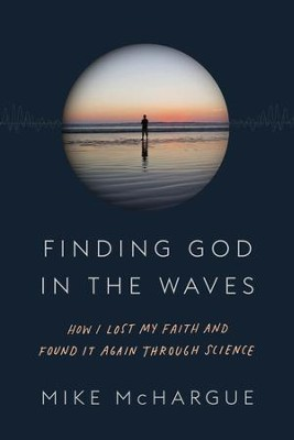Finding God in the Waves: How I Lost My Faith and Found It Again Through Science - eBook  -     By: Mike McHargue