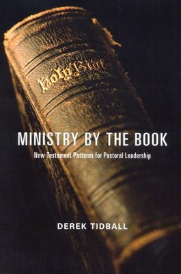 Ministry by the Book: New Testament Patterns for Pastoral Leadership  -     By: Derek Tidball