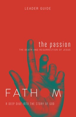 Fathom: A Deep Dive into the Story of God - The Passion, Leader Guide  -     By: Heierman Katie