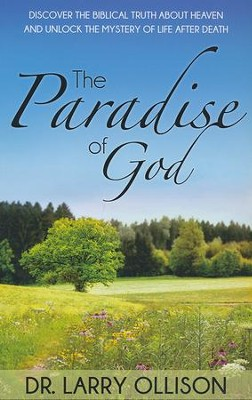 Paradise of God: Discover the Biblical Truth About Heaven and Unlock the Mystery of Life After Death  -     By: Dr. Larry Ollison