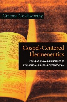 Gospel-Centered Hermeneutics: Foundations and Principles of Evangelical Biblical Interpretation  -     By: Graeme Goldsworthy