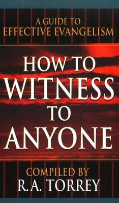 How to Witness to Anyone   -     By: R.A. Torrey