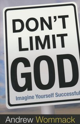 Don't Limit God, Imagine Yourself Successful   -     By: Andrew Wommack