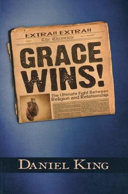 Grace Wins: The Ultimate Fight Between Religion and Relationship  -     By: Daniel King