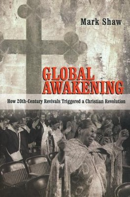 Global Awakening: How 20th-Century Revivals Triggered a Christian Revolution  -     By: Mark Shaw