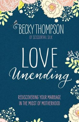 Love Unending: Rediscovering Your Marriage in the Midst of Motherhood - eBook  -     By: Becky Thompson