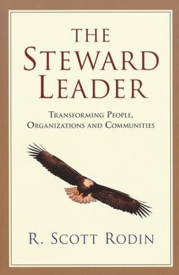 The Steward Leader: Transforming People, Organizations, and Communities  -     By: R. Scott Rodin