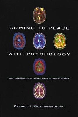 Coming to Peace with Psychology: What Christians Can Learn from Psychological Science  -     By: Everett L. Worthington Jr.