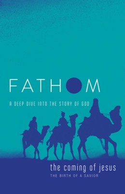 Fathom Bible Studies: The Coming of Jesus (The Birth of a Savior), Student Journal  -     By: Charlie Baber