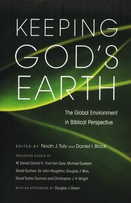 Keeping God's Earth: The Global Environment in Biblical Perspective  -     Edited By: Noah J. Toly, Professor Daniel I. Block Ph.D.     By: Noah J. Toly & Daniel I. Block, eds.
