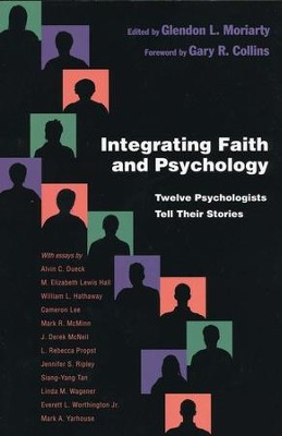 Integrating Faith and Psychology: Twelve Psychologists Tell Their Stories  -     Edited By: Glendon L. Moriarty     By: Edited by Glendon L. Moriarty
