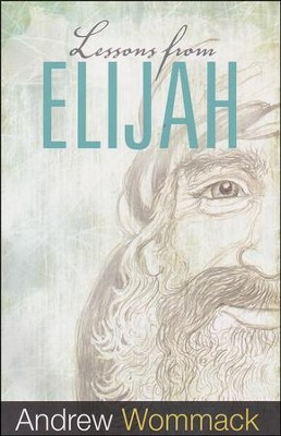 Lessons From Elijah  -     By: Andrew Wommack
