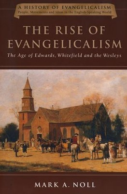 The Rise of Evangelicalism  -     By: Mark A. Noll