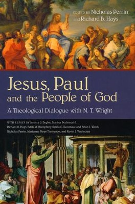 Jesus, Paul and the People of God: A Theological Dialogue with N. T. Wright  -     Edited By: Nicholas Perrin, Richard B. Hays     By: Edited by Nicholas Perrin & Richard B. Hays