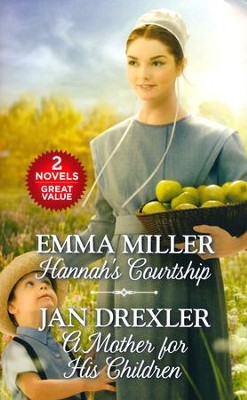 Hannah's Courtship & A Mother's for His Children: Two Novels  -     By: Jan Drexler, Emma Miller