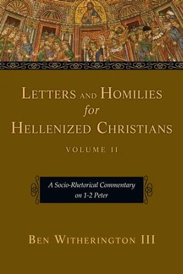 Letters and Homilies for Hellenized Christians: A Socio-Rhetorical Commentary on 1-2 Peter - eBook  -     By: Ben Witherington III