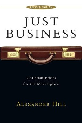 Just Business: Christian Ethics for the Marketplace / Revised - eBook  -     By: Alexander Hill