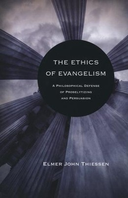 The Ethics of Evangelism  -     By: Elmer J. Thiessen
