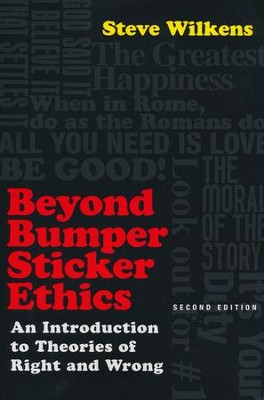 Beyond Bumper Sticker Ethics: An Introduction to Theories of Right and Wrong  -     By: Steve Wilkens