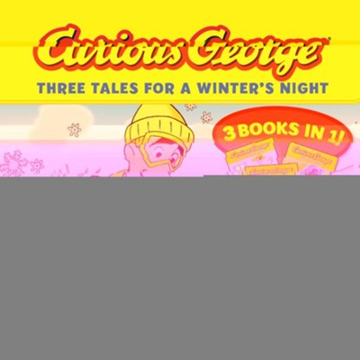 Curious George Three Tales for a Winter's Night (CGTV)  -     By: H.A. Rey