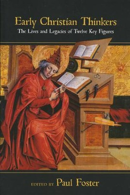 Early Christian Thinkers: The Lives and Legacies of Twelve Key Figures  -     Edited By: Paul Foster     By: Edited by Paul Foster