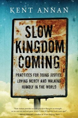 Slow Kingdom Coming: Practices for Doing Justice, Loving Mercy and Walking Humbly in the World - eBook  -     By: Kent Annan