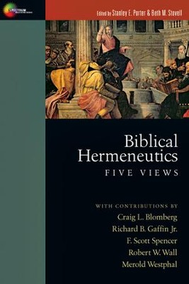 Biblical Hermeneutics: Five Views  -     Edited By: Stanley E. Porter, Beth M. Stovell     By: Craig L. Blomberg, Richard B. Gaffin Jr., F. Scott Spencer, Robert W. Wall