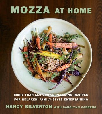 Mozza at Home: More than 150 Crowd-Pleasing Recipes for Relaxed, Family-Style Entertaining - eBook  -     By: Nancy Silverton, Carolynn Carreno