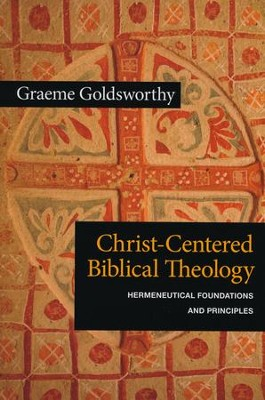 Christ-Centered Biblical Theology: Hermeneutical Foundations and Principles  -     By: Graeme Goldsworthy
