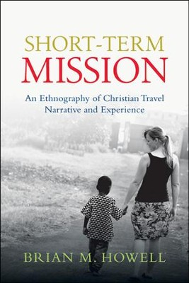 Short-Term Mission: An Ethnography of Christian Travel   -     By: Brian M. Howell