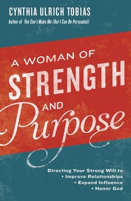 A Woman of Strength and Purpose: Directing Your Strong Will to Improve Relationships, Expand Influence, and Honor God - eBook  -     By: Cynthia Tobias