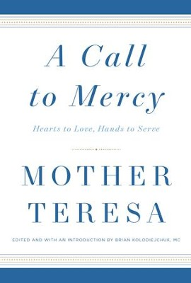A Call to Mercy - eBook  -     Edited By: Brian Kolodiejchuk     By: Mother Teresa