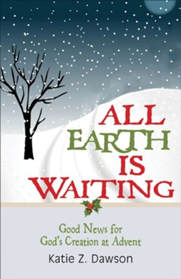 All Earth Is Waiting: Good News for God's Creation at Advent  -     By: Katie Z. Dawson