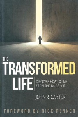 Transformed Life: Discover How to Live from the Inside Out  -     By: John Carter