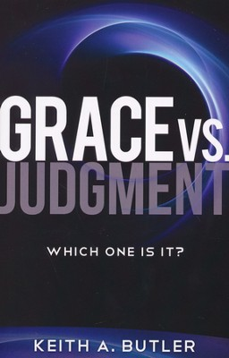 Grace vs. Judgment: Which One Is It?  -     By: Keith Butler