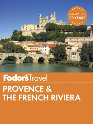 Fodor's Provence & the French Riviera - eBook  -     By: Fodor's