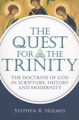The Quest for the Trinity: The Doctrine of God in Scripture, History and Modernity  -     By: Stephen R. Holmes
