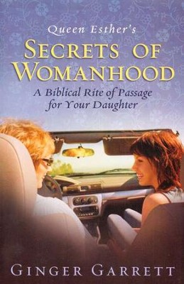 Queen Esther's Secrets of Womanhood: A Biblical Rite of Passage for Your Daughter  -     By: Ginger Garrett