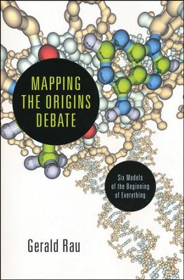 Mapping the Origins Debate: Six Models of the Beginning of Everything  -     By: Gerry Rau