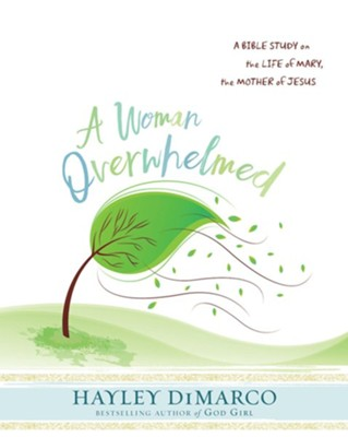 A Woman Overwhelmed: A Bible Study on the Life of Mary, the Mother of Jesus - Participant Workbook  -     By: Haley DiMarco