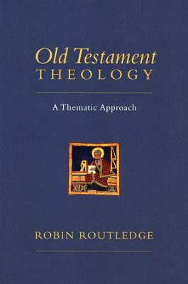 Old Testament Theology: A Thematic Approach  -     By: Robin Routledge