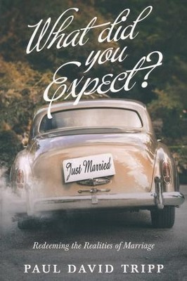 What Did You Expect? (Redesign): Redeeming the Realities of Marriage - eBook  -     By: Paul David Tripp