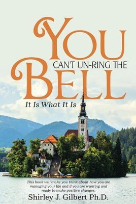 You Can't Un-Ring the Bell: It Is What It Is - eBook  -     By: Shirley J. Gilbert