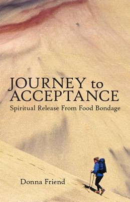 Journey to Acceptance: Spiritual Release from Food Bondage - eBook  -     By: Donna Friend