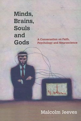 Minds, Brains, Souls and Gods: A Conversation on Faith, Psychology and Neuroscience  -     By: Malcolm Jeeves
