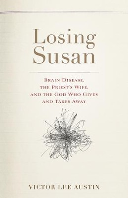 Losing Susan: Brain Disease, the Priest's Wife, and the God Who Gives and Takes Away - eBook  -     By: Victor Lee Austin