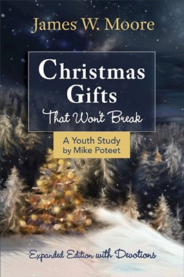 Christmas Gifts That Won't Break - Youth Study  -     By: James W. Moore, Jacob Armstrong, Michael S. Poteet